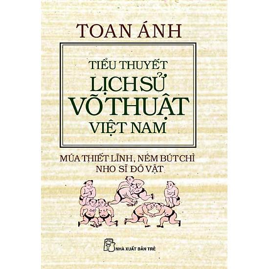 [Download Sách] Tiểu Thuyết Lịch Sử Võ Thuật Việt Nam-Múa Thiết Lĩnh,Ném Bút Chì,Nho Sĩ Đô Vật