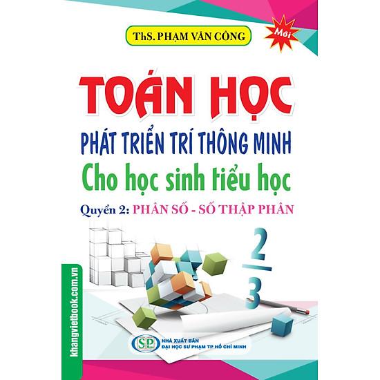 [Download Sách] Toán Học Phát Triển Trí Thông Minh Cho học Sinh Tiểu Học (Quyển 2) - Phân Số - Số Thập Phân