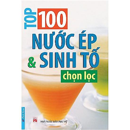 Download sách 100 Nước Ép & Sinh Tố Chọn Lọc (Tái Bản)
