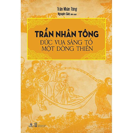 Trần Nhân Tông – Đức Vua Sáng Tổ Một Dòng Thiền