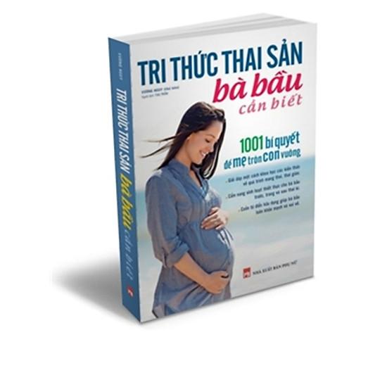 Tri Thức Thai Sản Bà Bầu Cần Biết – 1001 Bí Quyết Để Mẹ Tròn Con Vuông