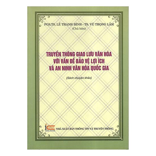 Download sách Truyền Thông Giao Lưu Văn Hóa Với Vấn Đề Bảo Vệ Lợi Ích Và An Ninh Văn Hóa Quốc Gia