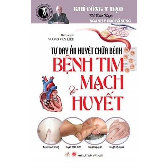 [Download sách] Tự Học Day ấn Huyệt Chữa Bệnh - Bệnh Tim Mạch & Huyết