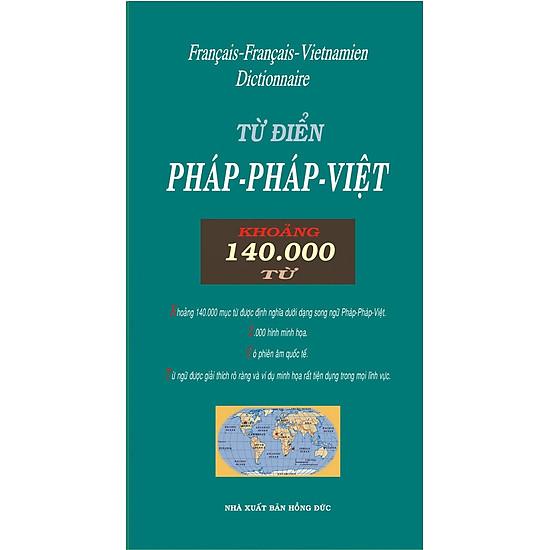 Từ Điển Pháp – Pháp – Việt (140.000 Từ) (Tái Bản 2017)