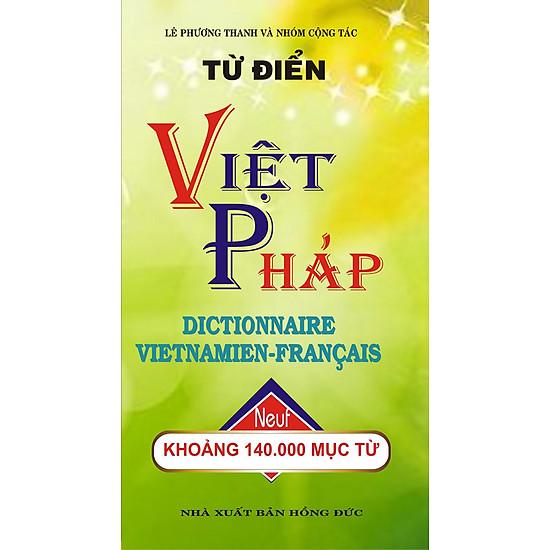 Từ Điển Việt – Pháp (140.000 Từ) (Tái Bản 2017)