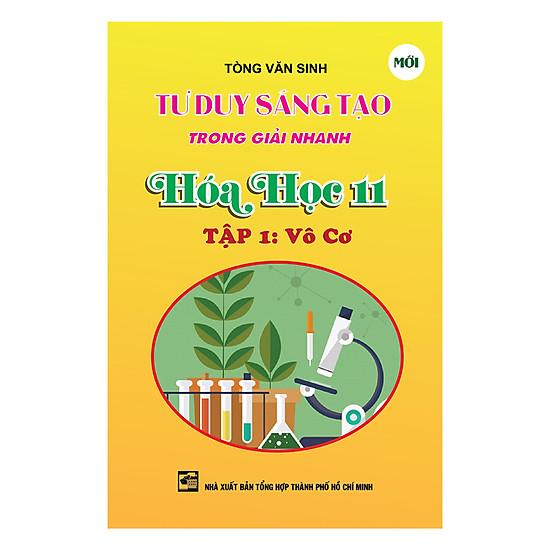 [Download Sách] Tư Duy Sáng Tạo Trong Giải Nhanh Hóa Học 11 - Tập 1 (Vô Cơ)