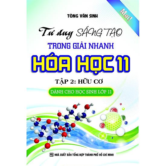 [Download Sách] Tư Duy Sáng Tạo Trong Giải Nhanh Hóa Học Lớp 11 (Tập 2: Hữu Cơ)