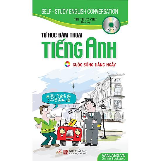 Tự Học Đàm Thoại Tiếng Anh Cuộc Sống Hàng Ngày (Kèm CD)