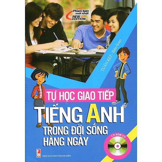 Tự Học Nhanh Tiếng Anh Trong Giao Tiếp Hàng Ngày (Kèm 01 CD)