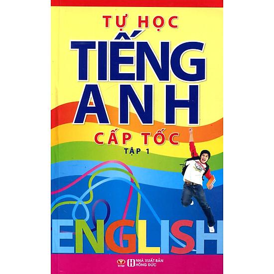 Tự Học Tiếng Anh Cấp Tốc – Tập 1