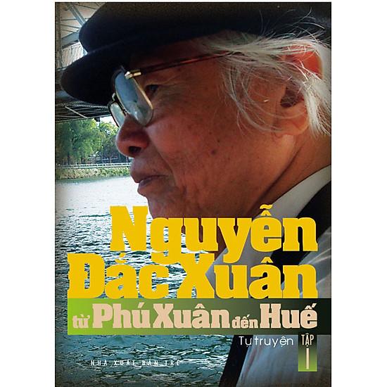 Nguyễn Đắc Xuân – Từ Phú Xuân Đến Huế (Tập 1)