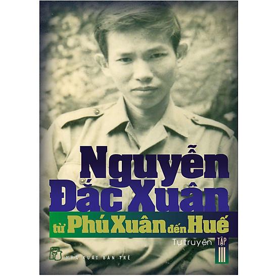 Nguyễn Đắc Xuân – Từ Phú Xuân Đến Huế (Tập 3)