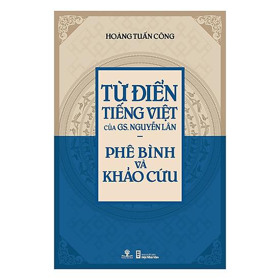 [Download Sách] Từ Điển Tiếng Việt Của Gs. Nguyễn Lân – Phê Bình Và Khảo Cứu