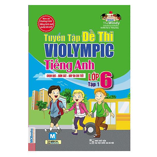 Tuyển Tập Đề Thi Violympic Tiếng Anh Lớp 6 – Tập 1 (Kèm Audio Tại App MCBooks)