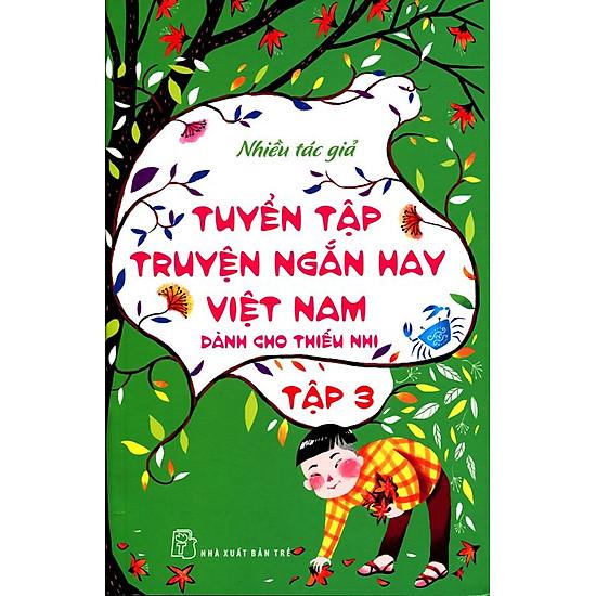 Tuyển Tập Truyện Ngắn Hay Việt Nam Dành Cho Thiếu Nhi (Tập 3) – Tái Bản 2014