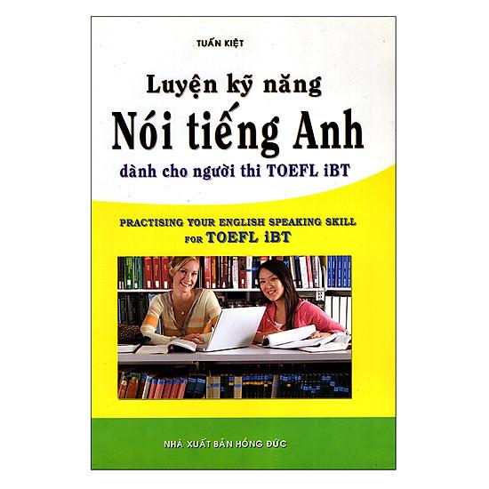 [Download sách] Luyện Kỹ Năng Nói Tiếng Anh Dành Cho Người Thi TOEFL iBT