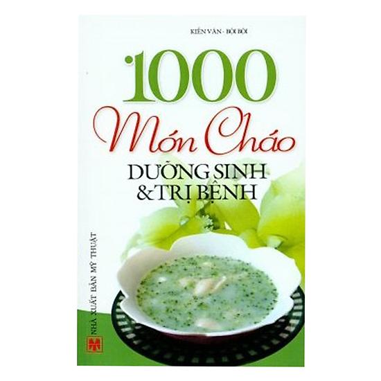 [Download Sách] 1000 Món Cháo Dinh Dưỡng Và Trị Bệnh