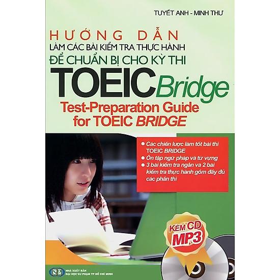 [Download Sách] Hướng Dẫn Làm Các Bài Kiểm Tra Thực Hành Để Chuẩn Bị Cho Kì Thi TOEIC Bridge (Kèm CD)