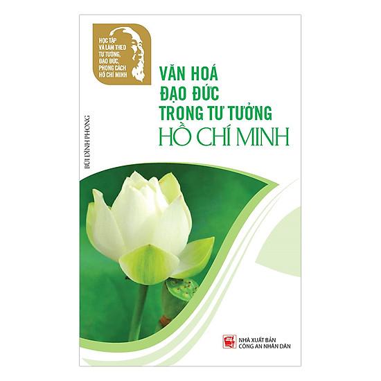 Học Tập Và Làm Theo Tư Tưởng, Đạo Đức, Phong Cách Hồ Chí Minh – Văn Hóa Đạo Đức Trong Tư Tưởng Hồ Chí Minh