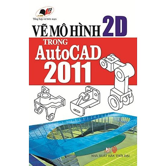 [Download Sách] Vẽ Mô Hình 2D Trong Autocad 2011 (Kèm CD)