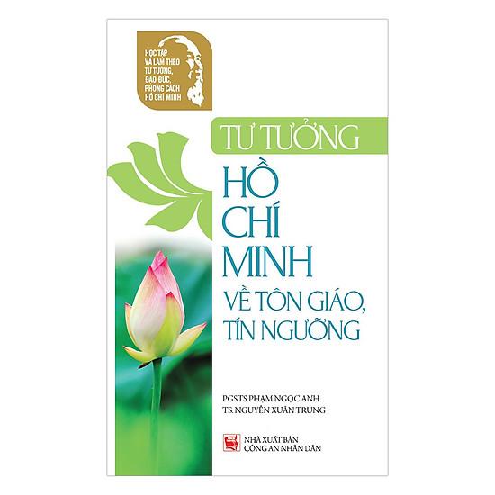 Học Tập Và Làm Theo Tư Tưởng, Đạo Đức, Phong Cách Hồ Chí Minh – Tư Tưởng Hồ Chí Minh Về Tôn Giáo, Tín Ngưỡng