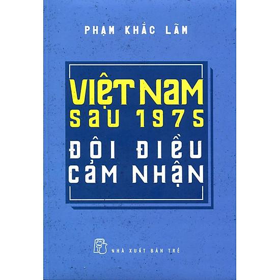 Việt Nam Sau 1975 – Đôi Điều Cảm Nhận
