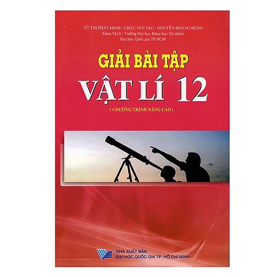 [Download Sách] Giải Bài Tập Vật Lí Lớp 12 - Chương Trình Nâng Cao (Tái Bản)