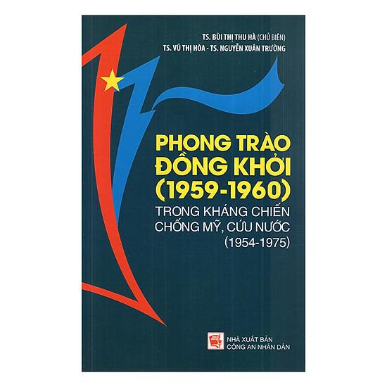 [Download Sách] Phong Trào Đồng Khởi (1959 - 1960) Trong Kháng Chiến Chống Mỹ Cứu Nước (1954 – 1975)