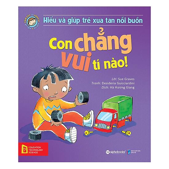 [Download Sách] Hiểu Về Cảm Xúc Và Hành Vi Của Trẻ - Con Chẳng Vui Tí Nào! (Hiểu Và Giúp Trẻ Xua Tan Nỗi Buồn)