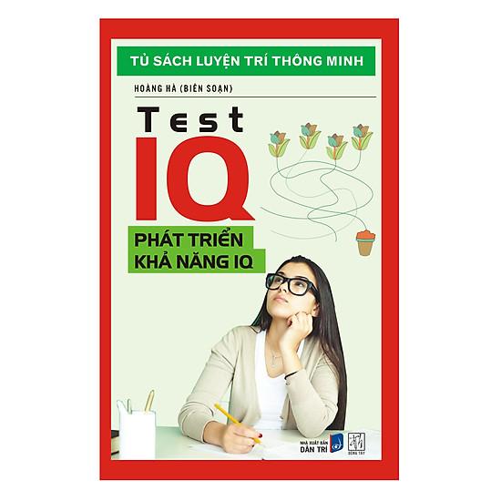 Tủ Sách Luyện Trí Thông Minh - Test IQ - Phát Triển Khả Năng IQ (Tái Bản)