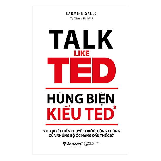 [Download sách] Hùng Biện Kiểu TED 3 – 9 Bí Quyết Diễn Thuyết Trước Công Chúng Của Những Bộ Óc Hàng Đầu Thế Giới (Tái Bản 2018)