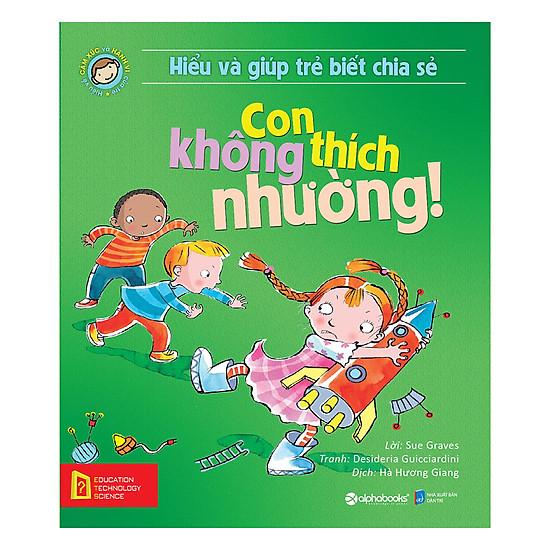 [Download Sách] Hiểu Về Cảm Xúc Và Hành Vi Của Trẻ - Con Không Thích Nhường! (Hiểu Và Giúp Trẻ Biết Chia Sẻ)