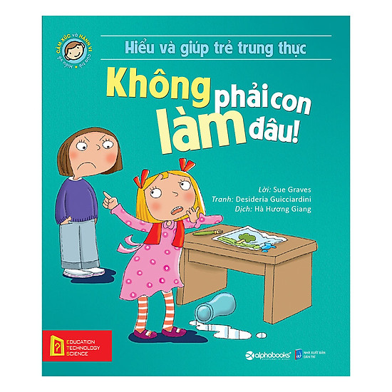 [Download Sách] Hiểu Về Cảm Xúc Và Hành Vi Của Trẻ - Không Phải Con Làm Đâu! (Hiểu Và Giúp Trẻ Trung Thực)