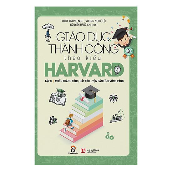 Giáo Dục Thành Công Theo Kiểu Harvard Tập 3