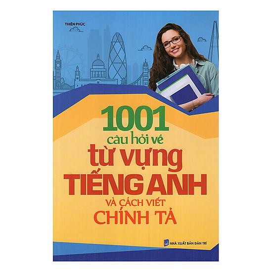 1001 Câu Hỏi Về Từ Vựng Tiếng Anh Và Cách Viết Chính Tả