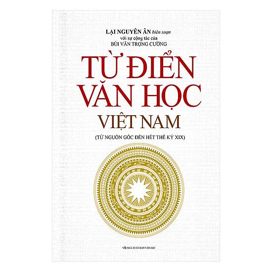 [Download Sách] Từ Điển Văn Học Việt Nam (Từ Nguồn Gốc Đến Hết Thế Kỷ XIX)