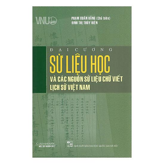 [Download sách] Đại Cương Sử Liệu Học Và Các Nguồn Sử Liệu Chữ Viết Lịch Sử Việt Nam