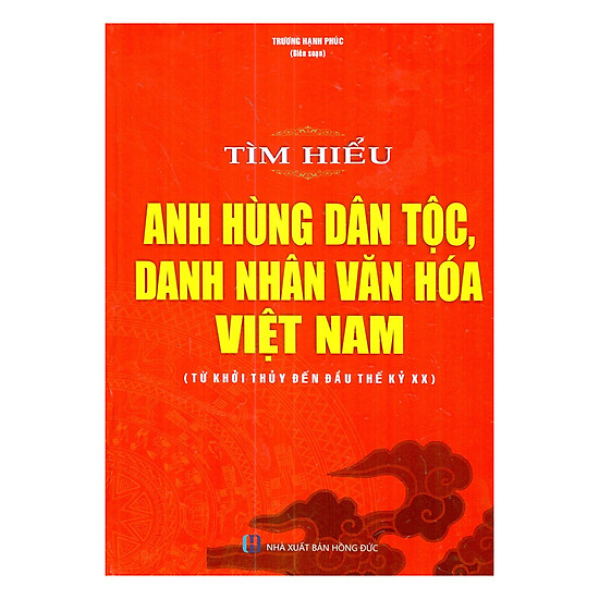 [Download Sách] Tìm Hiểu Anh Hùng Dân Tộc, Danh Nhân Văn Hóa Việt Nam (Từ Khởi Thủy Đến Đầu Thế Kỷ XX)