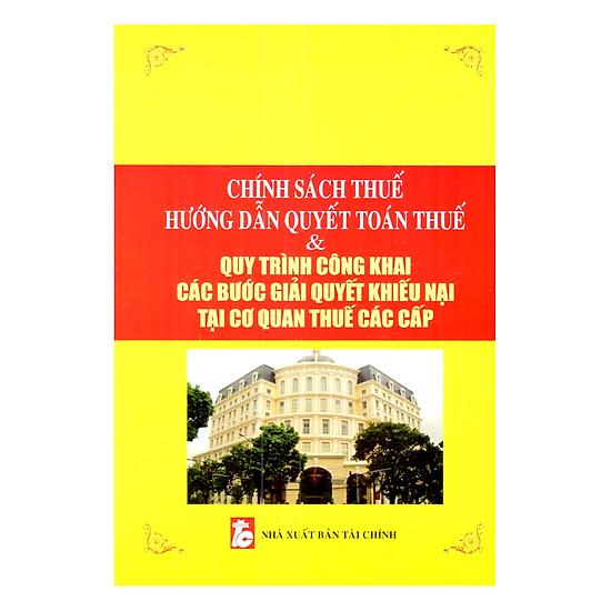 Chính Sách Thuế - Hướng Dẫn Quyết Toán ThuếVà Quy Trình Công Khai Các Bước Giải Quyết Khiếu Nại Tại Cơ Quan Thuế Các Cấp