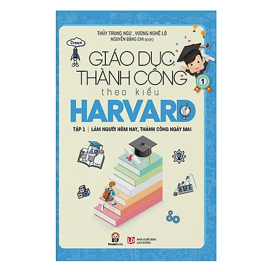 Giáo Dục Thành Công Theo Kiểu Harvard Tập 1