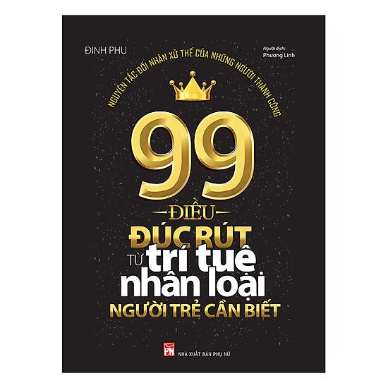 [Download Sách] 99 Điều Đúc Rút Từ Trí Tuệ Nhân Loại Người Trẻ Cần Biết