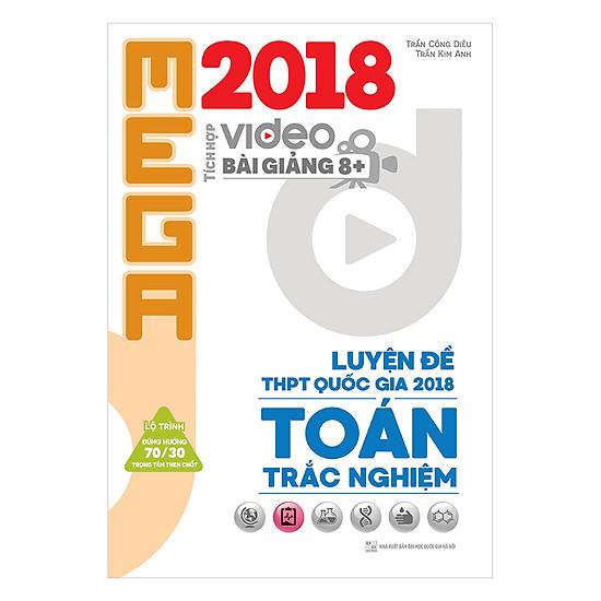 Mega Luyện Đề THPTQG 2018 Trắc Nghiệm Toán – Tích Hợp Video Bài Giảng 8+