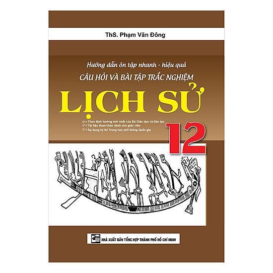 [Download Sách] Hướng Dẫn Ôn Tập Nhanh - Hiệu Quả Câu Hỏi Và Bài Tập Trắc Nghiệm Lịch Sử 12