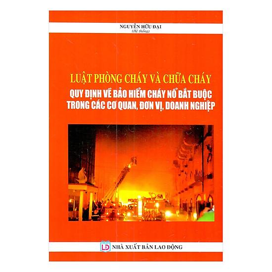 Luật Phòng Cháy Và Chữa Cháy – Quy Định Về Bảo Hiểm Cháy Nổ Bắt Buộc Trong Các Cơ Quan, Đơn Vị, Doanh Nghiệp