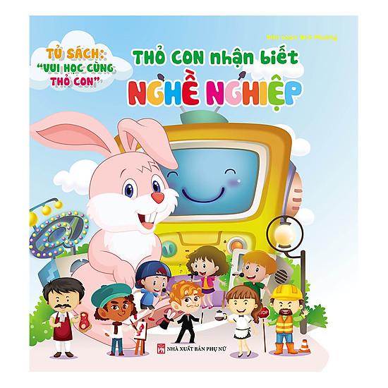 [Download Sách] Tủ Sách Vui Học Vùng Thỏ Con - Thỏ Con Nhận Biết Nghề Nghiệp