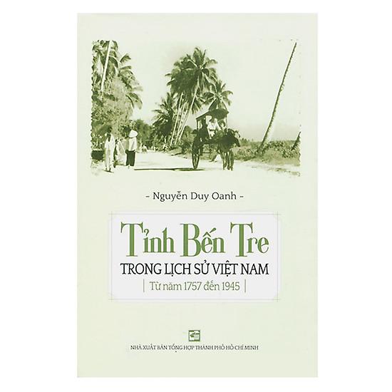 [Download Sách] Tỉnh Bến Tre Trong Lịch Sử Việt Nam Từ Năm 1757 Đến 1945