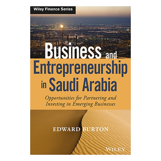 Business And Entrepreneurship In Saudi Arabia: Opportunities For Partnering And Investing In Emerging Businesses