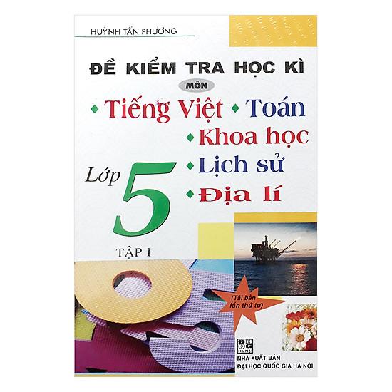Đề Kiểm Tra Học Kì Tiếng Việt - Toán- Khoa Học - Lịch Sử - Địa Lí Lớp 5 - Tập 1