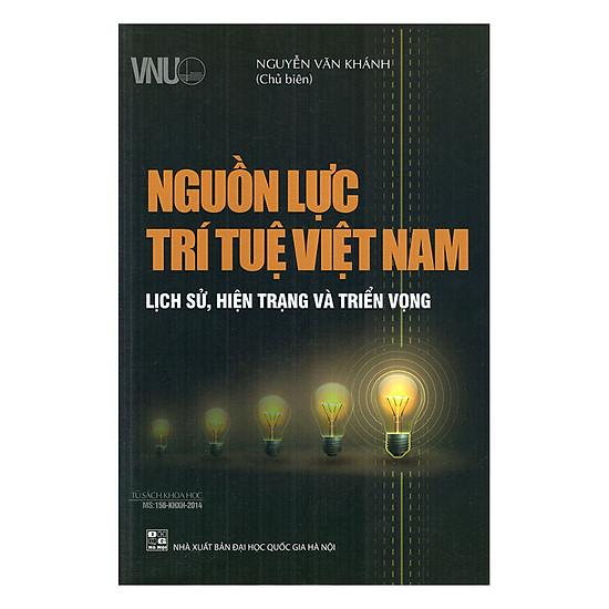 [Download Sách] Nguồn Lực Trí Tuệ Việt Nam - Lịch Sử, Hiện Trạng Và Triển Vọng