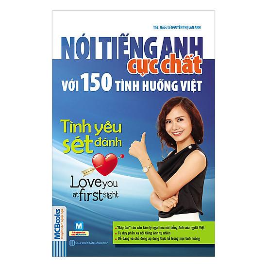 Nói Tiếng Anh Cực Chất Với 150 Tình Huống Việt: Tình Yêu Sét Đánh! - Love You At First Sight!